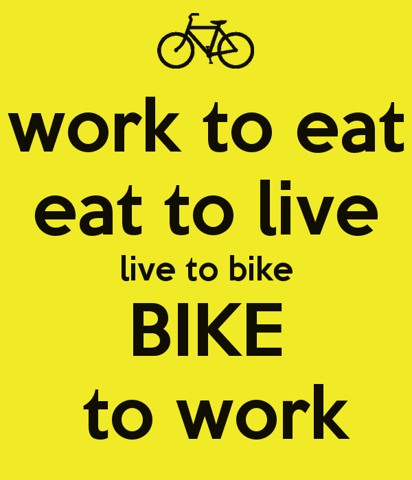 work-to-eat-eat-to-live-live-to-bike-bike-to-work