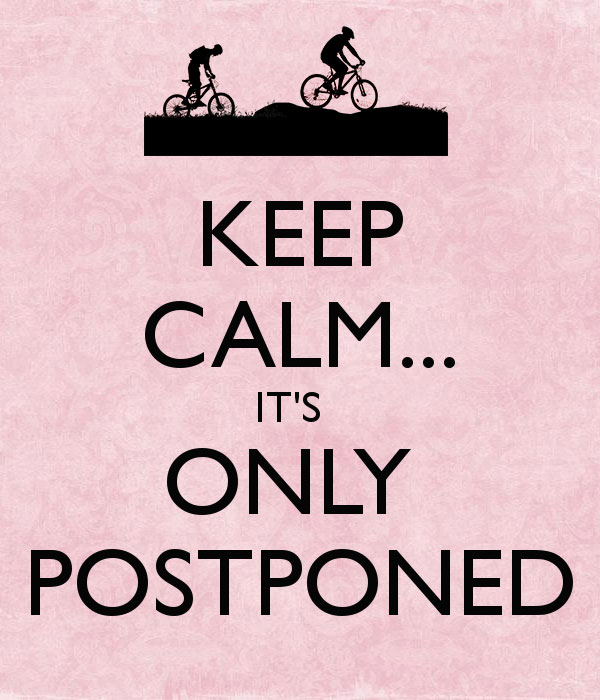 keep-calm-it-s-only-postponed-1